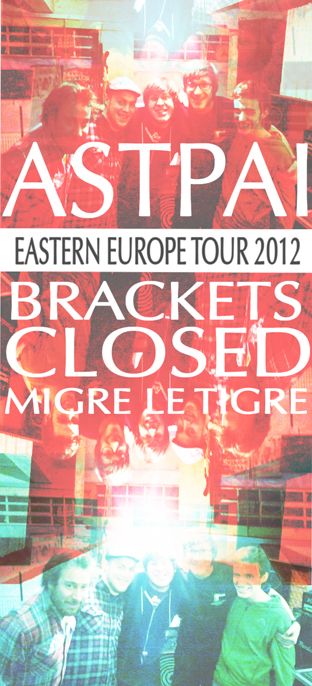 ASTPAI/ BRACKETS CLOSED/ MIGRE LE TIGRE - Eastern Europe Tour 2012